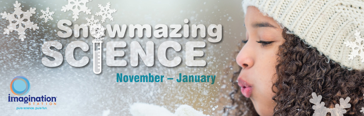 Snowmazing Science at Imagination Station, November 2019 - January 2020